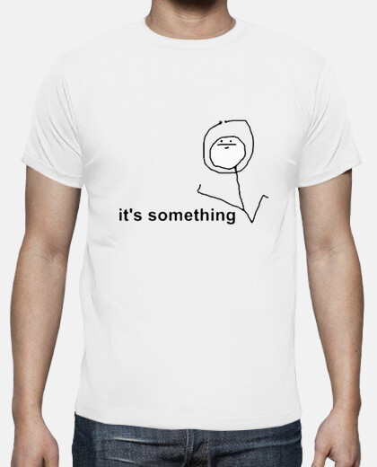 Camisetas its Something - Friki