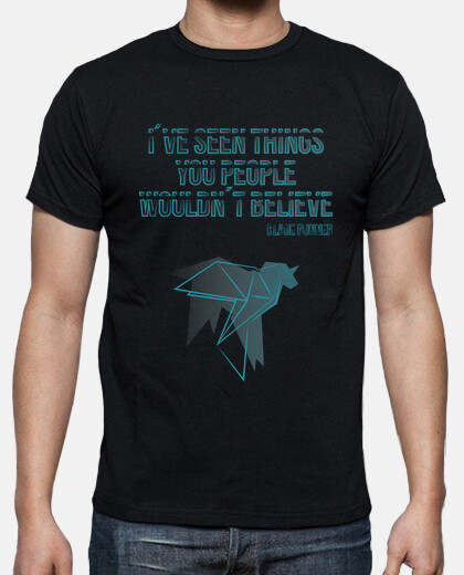 I´ve seen things you people wouldn´t bel