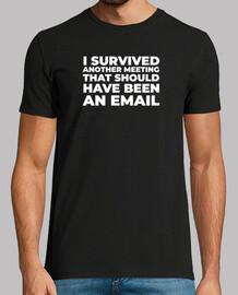 j'ai survécu à une autre réunion qui aurait dû être un courrier électronique.