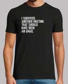 j'ai survécu à une autre réunion qui aurait dû être un email