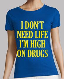 je ne as besoin de vie im élevé sur les drogues