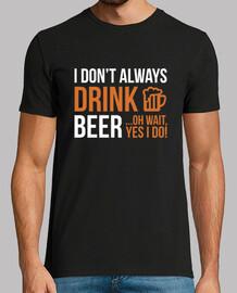 je ne bois pas toujours de la bière ... oh oui oui je fais!