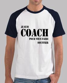Je suis coach pour vous faire souffrir