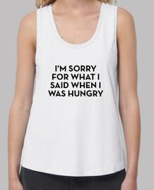 je suis désolé pour ce que je dis quand j'avais faim
