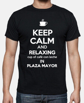 KEEP CALM AND RELAXING CUP OF CAFÉ CON LECHE IN PLAZA MAYOR