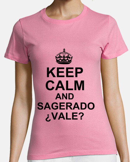 Camiseta Keep Calm and Sagerado ¿Vale? - Chica