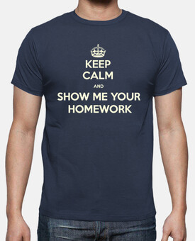 Keep Calm and Show me your Homework