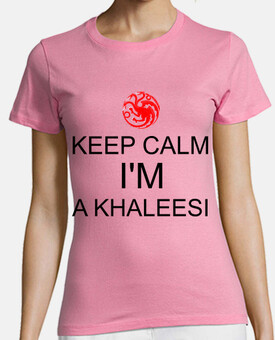 KEEP CALM I'M A KHALEESI