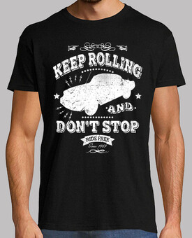 keep rolling and dont stop