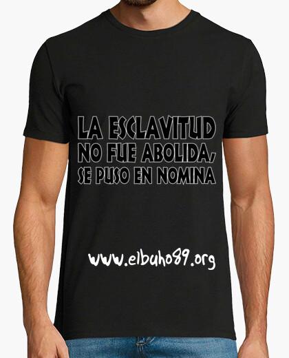 Camiseta La esclavitud no fue abolida, se puso a