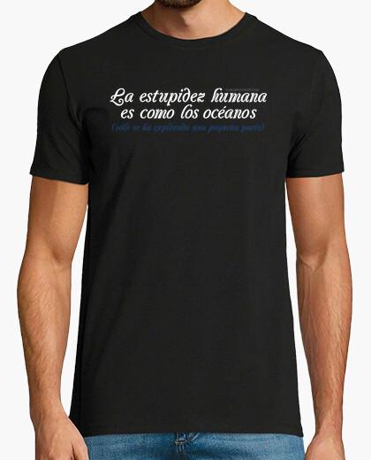 Camiseta La Estupidez Humana es como los océanos