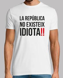LA REPUBLICA NO EXISTEIX IDIOTA