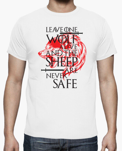 Camiseta Leave One Wolf Alive And the Sheep Are Never Safe. Juego de Tronos