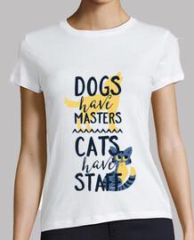 les chiens ont des maîtres les chats on
