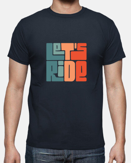 let39s ride t-shirt