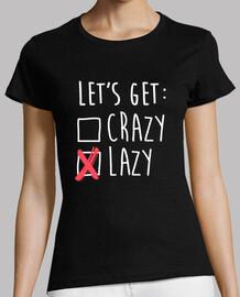 lets get crazy - facciamo il fannullone