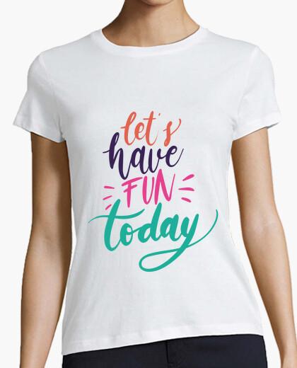 Camiseta let's have fun today