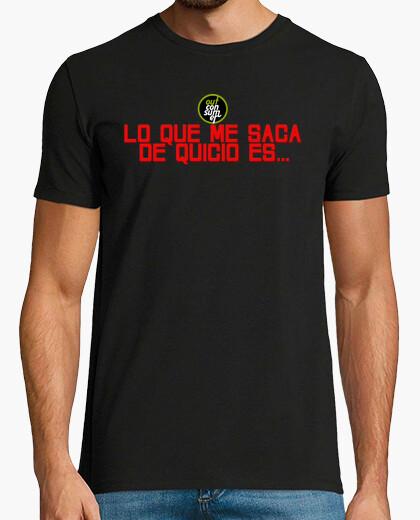 Camiseta Lo que me saca de Quicio es...