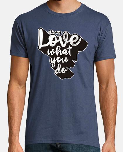 love what you do - men shirt