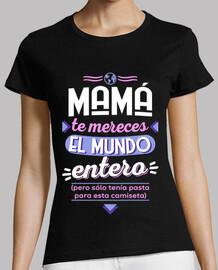 Mamá te mereces el mundo entero