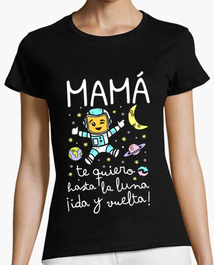 Camiseta Mamá te quiero hasta la luna ida...