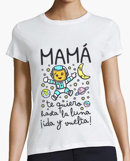 Camiseta Mamá te quiero hasta la luna ida y vuelta