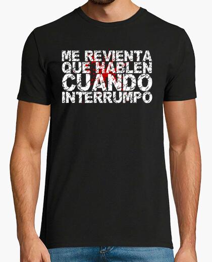 Camiseta Me revienta que hablen cuando interrumpo