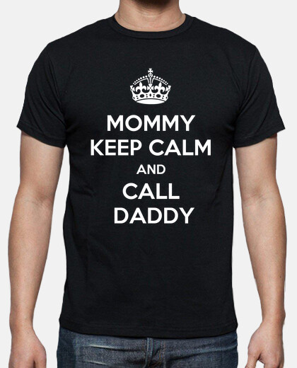 Mommy Keep Calm and Call Daddy