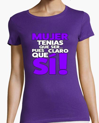 Camiseta MUJER TENIAS QUE SER PUES CLARO QUE SI