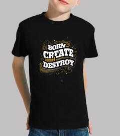 Nacido para crear y destruir camisa niño