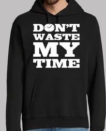 ne perds pas mon temps