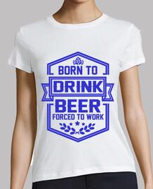 né pour boire de la bière