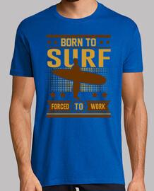 né pour surfer forcé de travailler