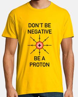 ne soyez pas négatif, soit un proton!
