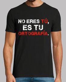No Eres Tú, Es Tu Ortografía.