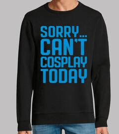 no puedo hacer cosplay hoy