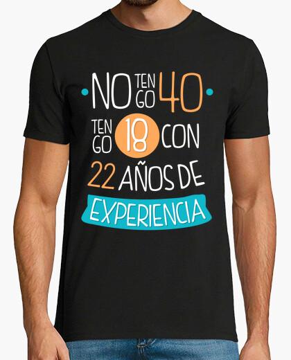 Camiseta No tengo 40, Tengo 18 Con 22 Años de Experiencia, 1981 V1