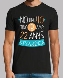 no tinc 40 tinc 18 amb 22 anys d experiència, catalan