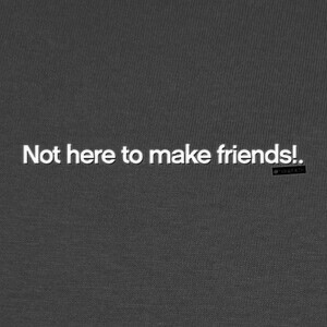 Camisetas Not here to make friends