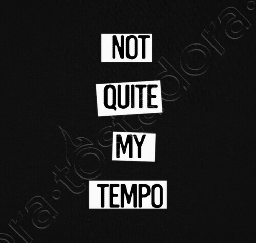 Not Quite My Tempo T Shirt 890656