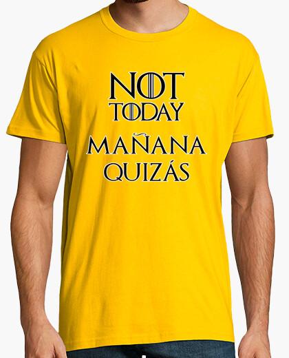 Camiseta Not Today Mañana Quizás
