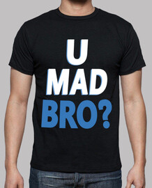 o mad bro - you mad bro
