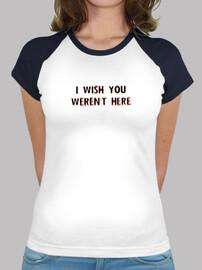 Ojalá no estuvieras aquí