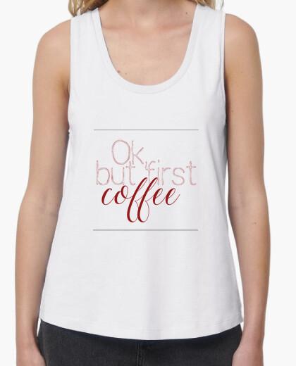 Camiseta ok, but first coffee