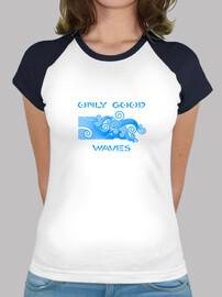 ONLY GOOD WAVES  - W TShirt b