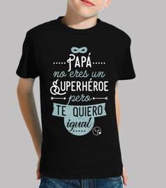 Papá no eres un superhéroe, pero te quie