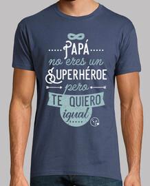 Papá no eres un superhéroe, pero te quiero igual