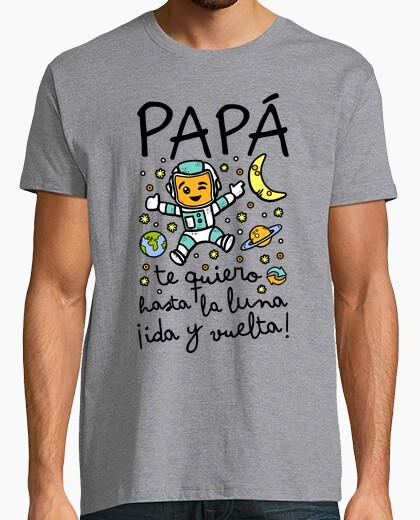 Camiseta Papá te quiero hasta la luna ida...