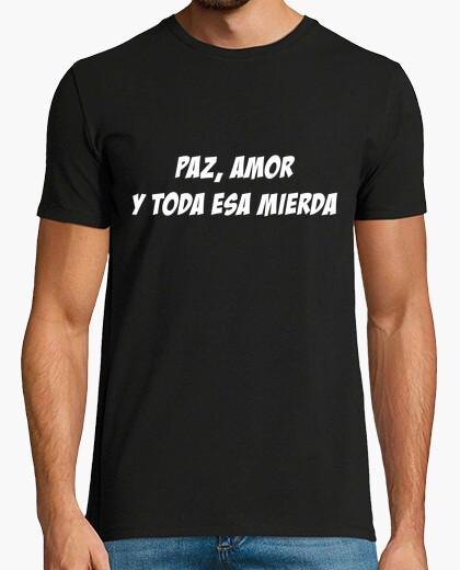 Camiseta PAZ, AMOR Y TODA ESA MIERDA