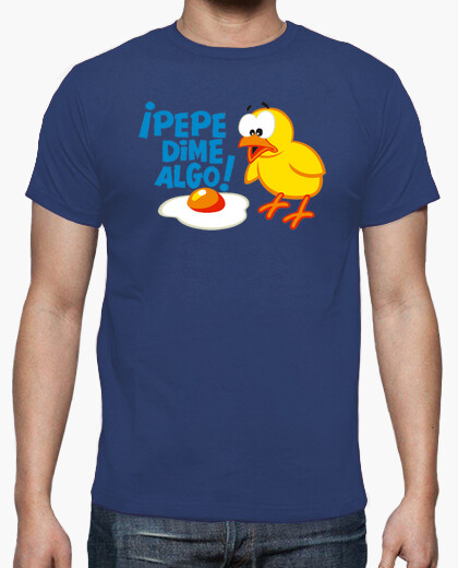 ¡Pepe, dime algo! - Camisetas Fiestas...